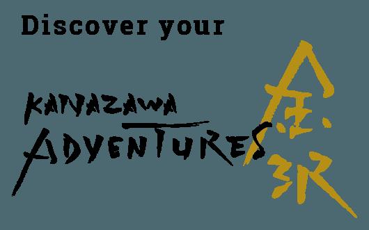Discover your KANAZAWA ADVENTURES